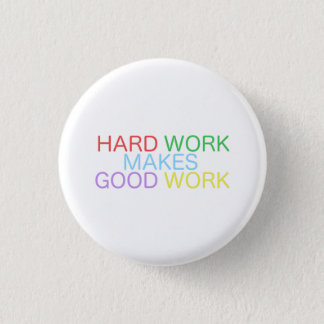 Hard Work Makes Good Work Button