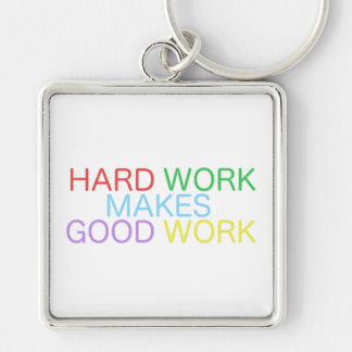 Hard Work Makes Good Work Keychain