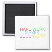 Hard Work Makes Good Work Magnet