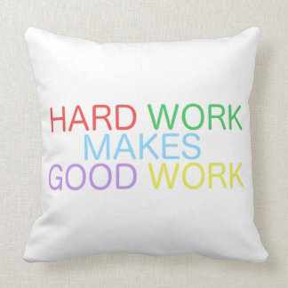 Hard Work Makes Good Work Throw Pillow