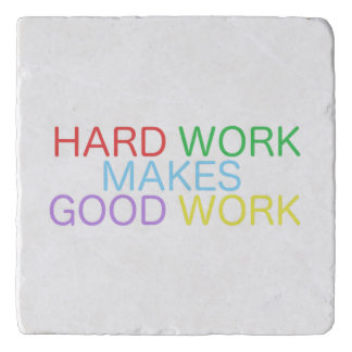 Hard Work Makes Good Work Trivet