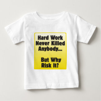 Hard Work Never Hurt Anybody Baby T-Shirt