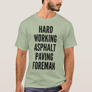 Hard Working Asphalt Paving Foreman T-Shirt