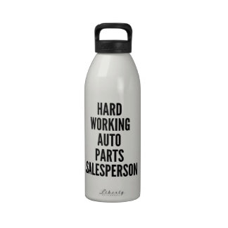 Hard Working Auto Parts Salesperson Reusable Water Bottles