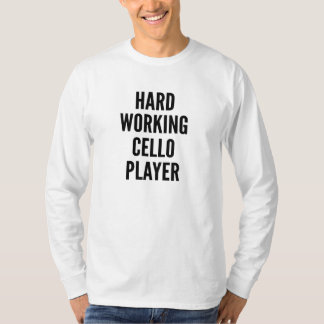 Hard Working Cello Player T-Shirt