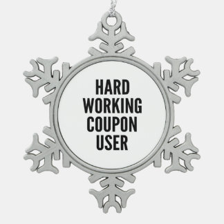 Hard Working Coupon User Snowflake Pewter Christmas Ornament