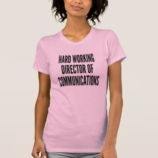 Hard Working Director of Communications Tee Shirt