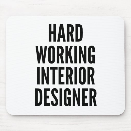 Hard working interior designer mouse pad zazzle for Is it hard to become an interior designer