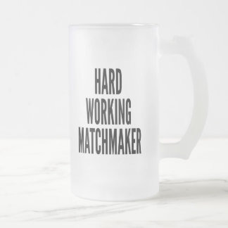 Hard Working Matchmaker Frosted Glass Beer Mug
