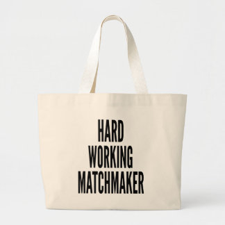 Hard Working Matchmaker Large Tote Bag
