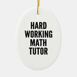 Hard Working Math Tutor Ceramic Ornament