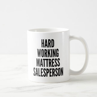 Hard Working Mattress Salesperson Coffee Mug