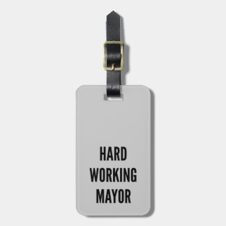 Hard Working Mayor Luggage Tag