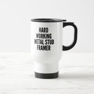 Hard Working Metal Stud Framer Travel Mug