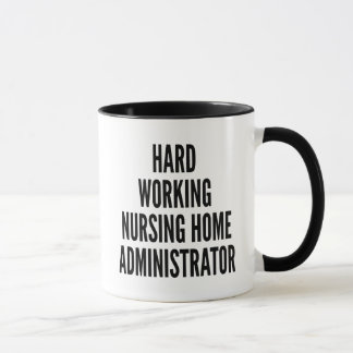 Hard Working Nursing Home Administrator Mug