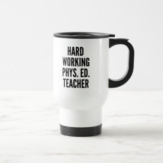 Hard Working Physical Education Teacher 15 Oz Stainless Steel Travel Mug