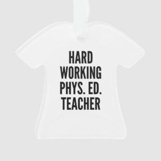Hard Working Physical Education Teacher Ornament
