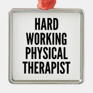 Hard Working Physical Therapist Metal Ornament