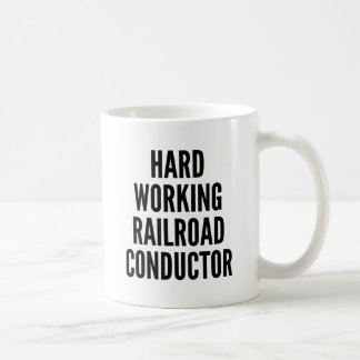 Hard Working Railroad Conductor Coffee Mug