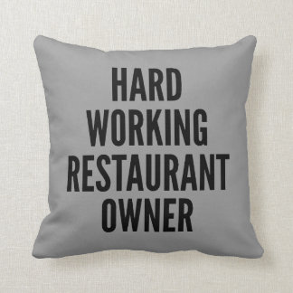 Hard Working Restaurant Owner Pillows