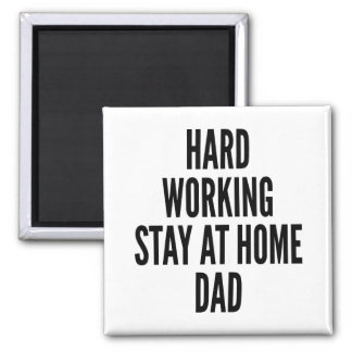 Hard Working Stay at Home Dad 2 Inch Square Magnet