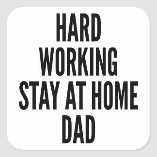 Hard Working Stay at Home Dad Square Sticker