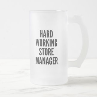 Hard Working Store Manager 16 Oz Frosted Glass Beer Mug