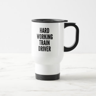 Hard Working Train Driver Travel Mug