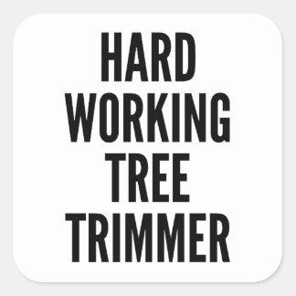 Hard Working Tree Trimmer Square Sticker