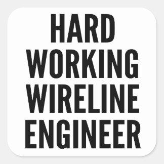 Hard Working Wireline Engineer Square Sticker