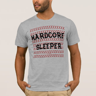 HARDCORE SLEEPER T-Shirt
