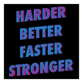 Harder Better Faster Stronger Posters
