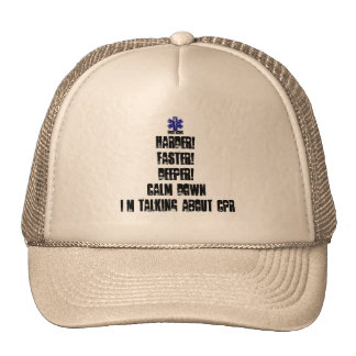 Harder! Faster! Deeper!Calm Down Talking About CPR Trucker Hat