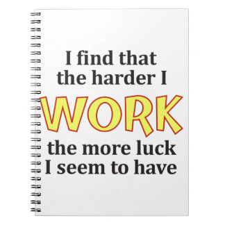 Harder Work More Luck Notebook
