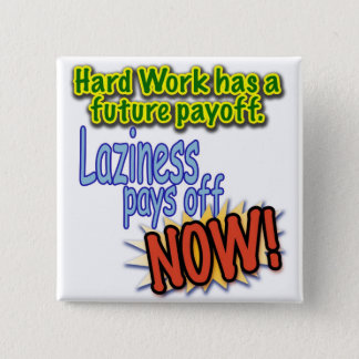 Hardwork has a future payoff... button