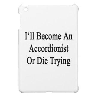 Haré acordeonista o moriré el intentar