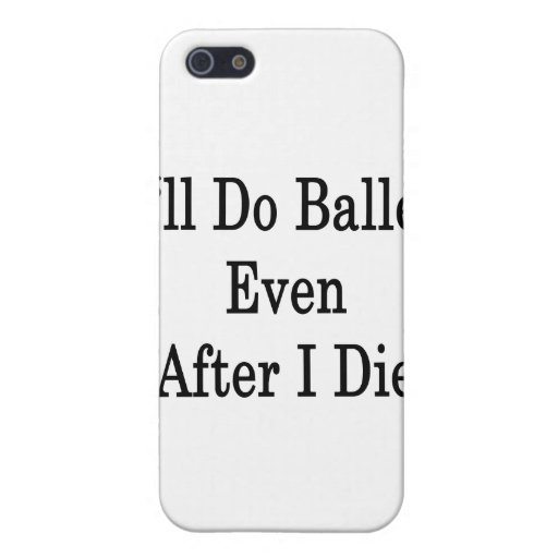 Haré ballet incluso después I para morir iPhone 5 Cárcasa