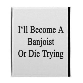 Haré Banjoist o moriré el intentar