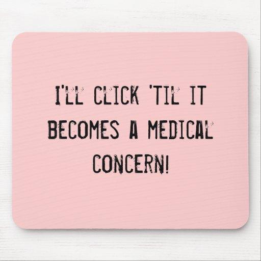 ¡Haré clic 'hasta que se convierte en una preocupa Alfombrilla De Ratón