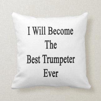 Haré el mejor trompetista nunca cojin