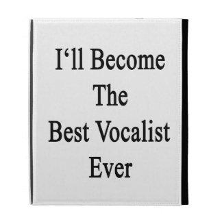 Haré el mejor vocalista nunca