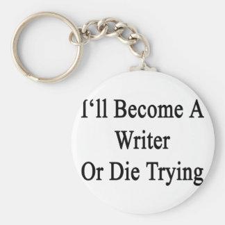 Haré escritor o moriré el intentar llavero