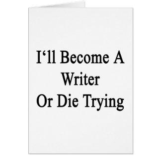 Haré escritor o moriré el intentar felicitación
