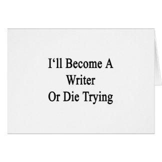 Haré escritor o moriré el intentar felicitaciones