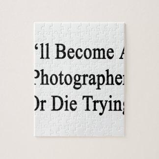 Haré fotógrafo o moriré el intentar