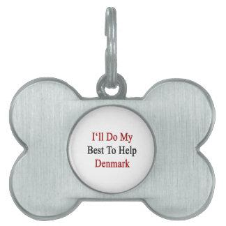 Haré mi mejor para ayudar a Dinamarca Placa De Mascota
