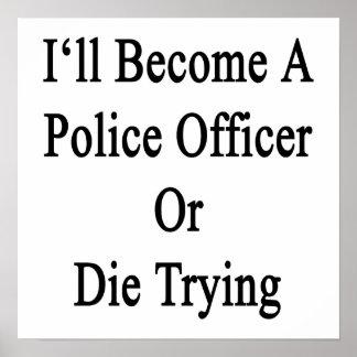 Haré oficial de policía o moriré el intentar impresiones