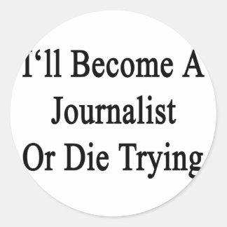 Haré periodista o moriré el intentar pegatinas redondas
