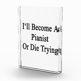 Haré pianista o moriré el intentar