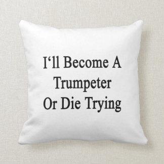 Haré un trompetista o moriré el intentar cojines
